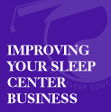 Intermediate Sleep Center Management: Improving Your Sleep Center Business Series of 5