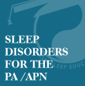 Sleep Disorders for the PA/APN: OSA PAP Adherence and Evidence-based Case Discussion